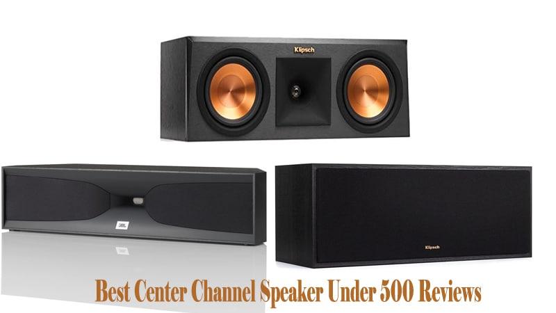 Best Center Channel Speaker Under 500 Reviews
